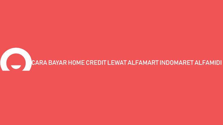CARA BAYAR HOME CREDIT LEWAT ALFA
