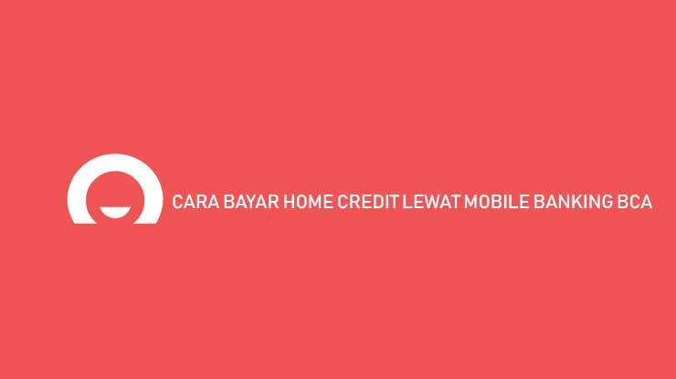 Cara Bayar Home Credit Lewat Mobile Banking BCA