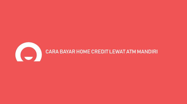 Cara Bayar Home Credit ATM Mandiri