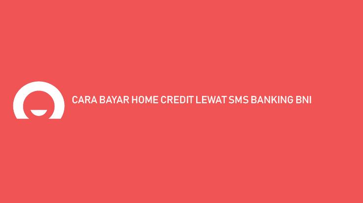 Cara Bayar Home Credit SMS Banking BNI