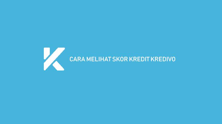 Cara Melihat Skor Kredit Kredivo
