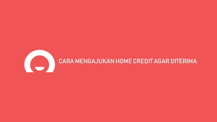 Cara Mengajukan Home Credit