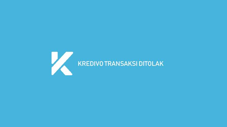 Kredivo Transaksi Ditolak