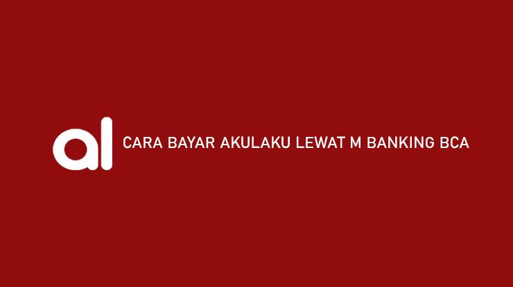 Cara Bayar Akulaku Lewat m Banking BCA Admin Jatuh Tempo