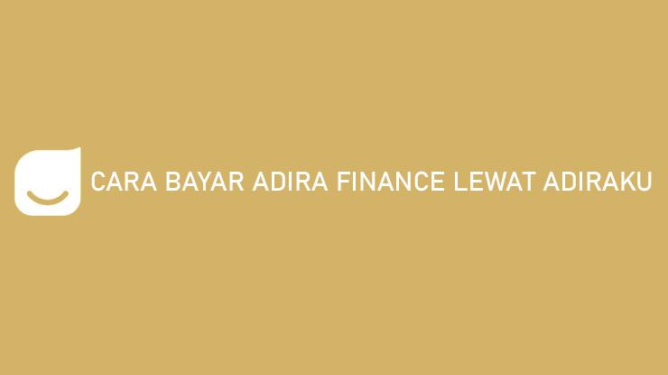 Cara Bayar Adira Finance Lewat Adiraku Banyak Untungnya