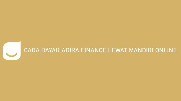 Cara Bayar Adira Finance Lewat Mandiri Online Biaya Admin Denda Keterlambatan