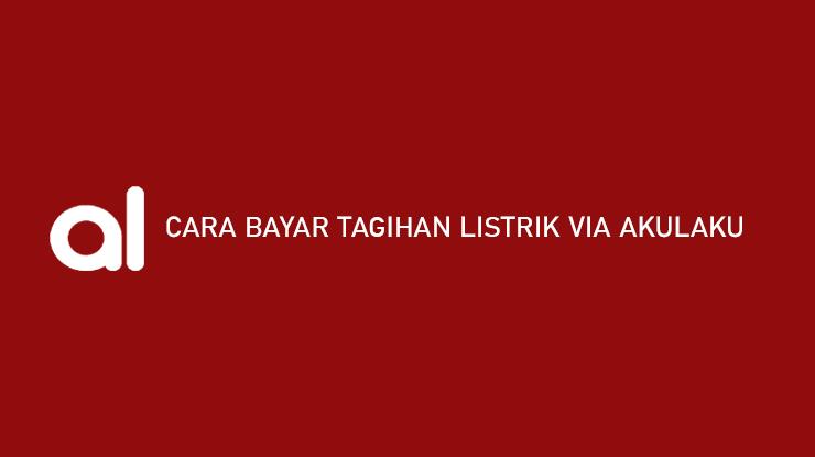 Cara Bayar Tagihan Listrik via Akulaku Tenor Admin Jatuh Tempo