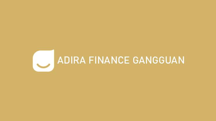 Adira Finance Gangguan Penyebab Cara Mengatasi Pasti Berhasil
