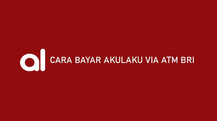 Cara Bayar Akulaku via ATM BRI Biaya Admin Jatuh Tempo