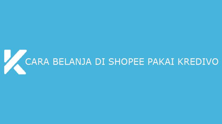 Cara Belanja di Shopee Pakai Kredivo Tenor Biaya Admin