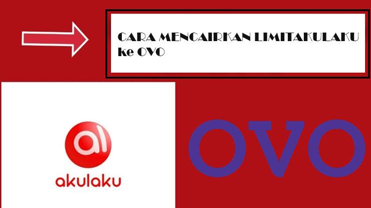 Cara Mencairkan Limit Akulaku ke OVO