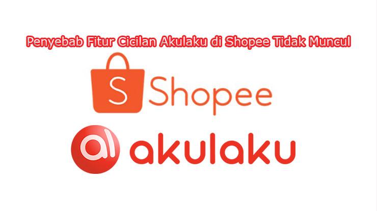 Penyebab Cicilan Akulaku Hilang di Shopee