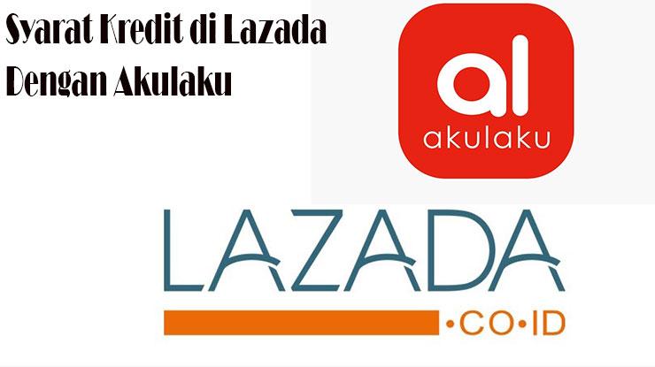 Syarat Kredit di Lazada Pakai Akulaku