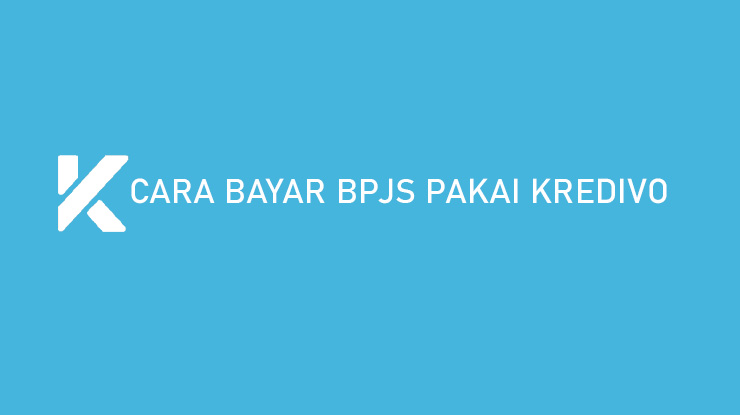 Cara Bayar BPJS Pakai Kredivo Biaya Admin Jatuh Tempo