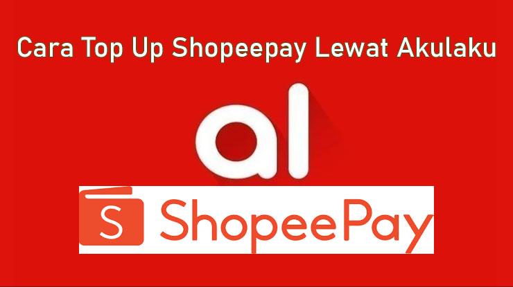 Cara Top Up Shopeepay Lewat Akulaku