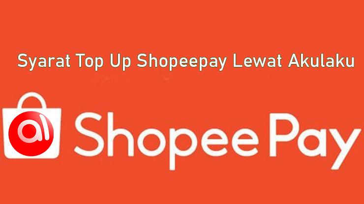 Syarat Top Up Shopeepay Lewat Akulaku