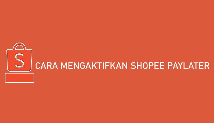 Cara Mengaktifkan Shopee PayLater Syarat Limit Bunga