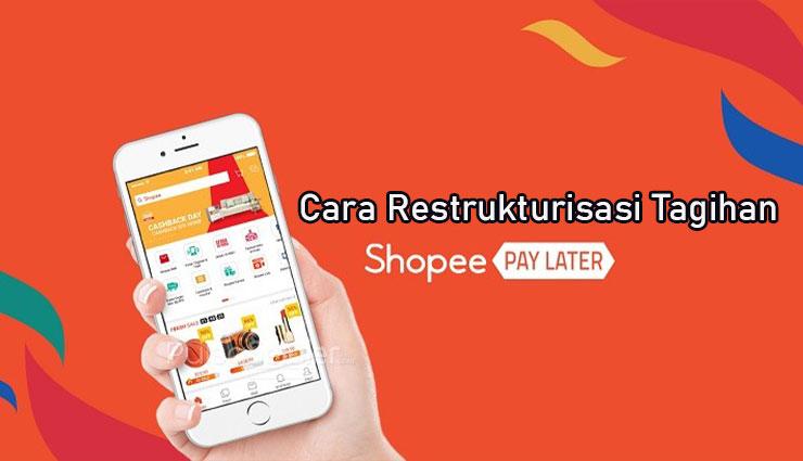 Cara Restrukturisasi Tagihan Shopee PayLater