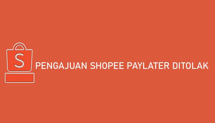 Penyebab Pengajuan Shopee PayLater Ditolak Cara Mengatasi