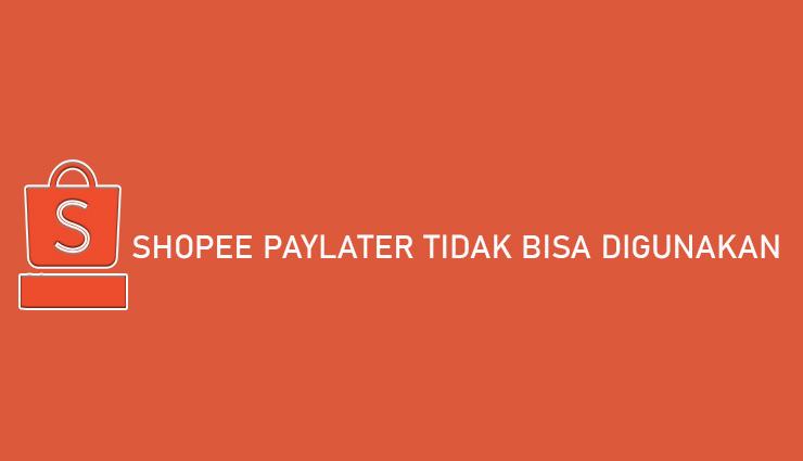 Shopee PayLater Tidak Bisa Digunakan Penyebab Cara Mengatasi