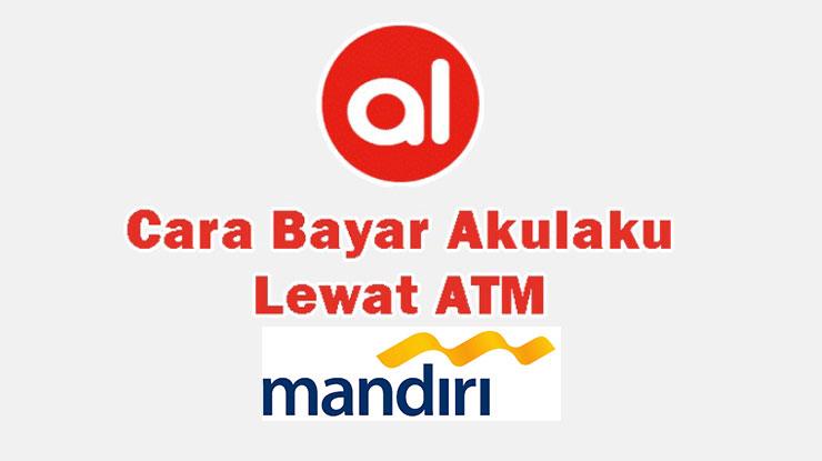 Cara Bayar Akulaku di ATM Mandiri
