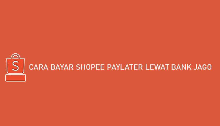 Cara Bayar Shopee PayLater Lewat Bank Jago Bebas Biaya Admin
