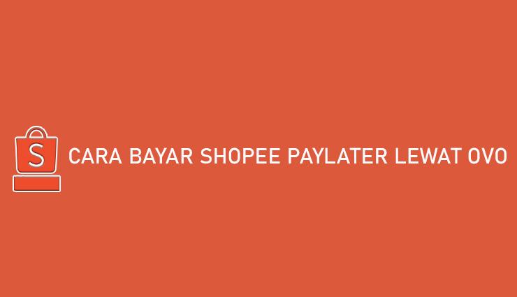 Cara Bayar Shopee PayLater Lewat OVO Bisa Dapat Cashback