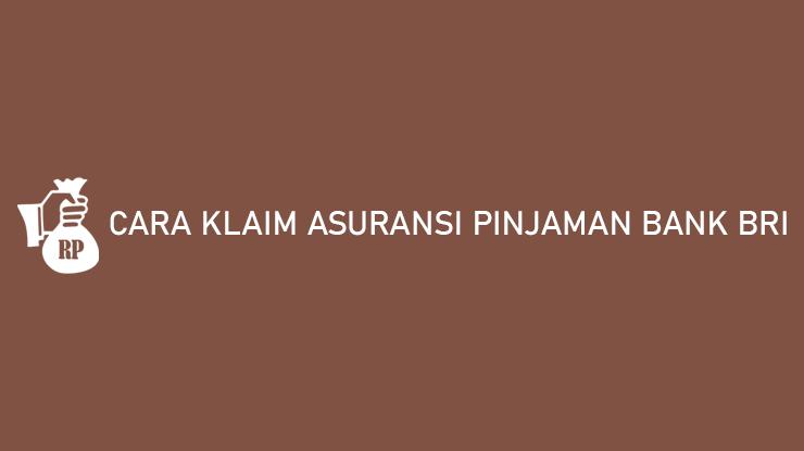 Cara Klaim Asuransi Pinjaman Bank BRI via Online 100 Disetujui