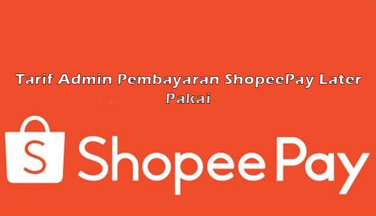 Tarif Admin Bayar SPayLater Pakai ShopeePay
