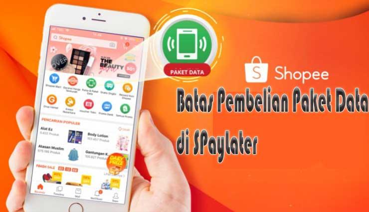 Batas Pembelian Paket Data Pakai Shopee PayLater