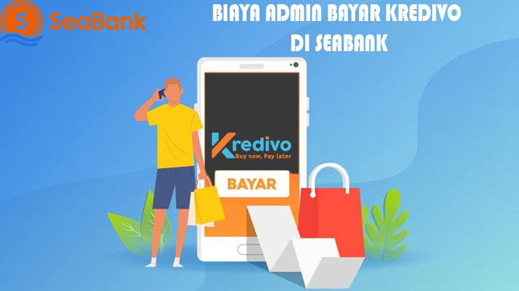 Biaya Admin Bayar Tagihan Kredivo via SeaBank