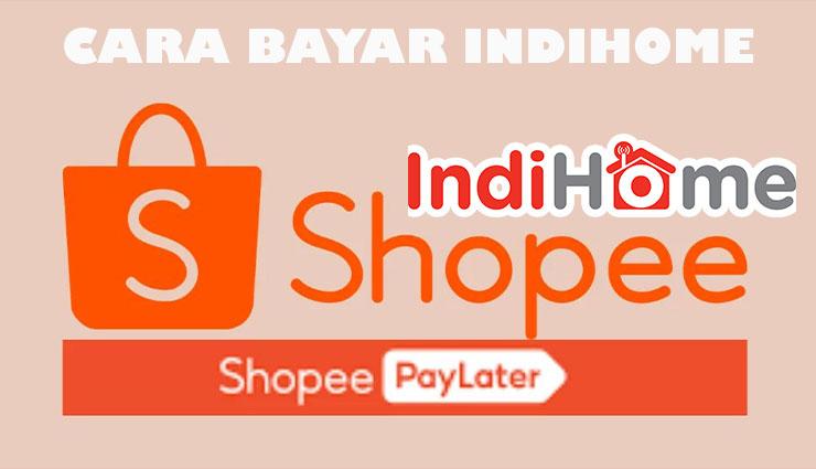 Cara Bayar Indihome Pakai Shopee PayLater