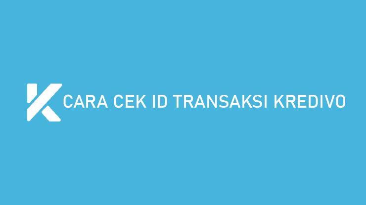 Cara Cek ID Transaksi Kredivo PENTING