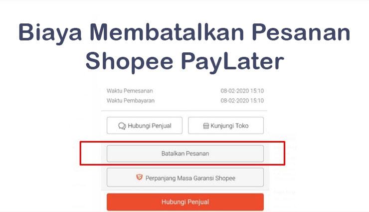 Biaya Pembatalan Pesanan Menggunakan Shopee PayLater