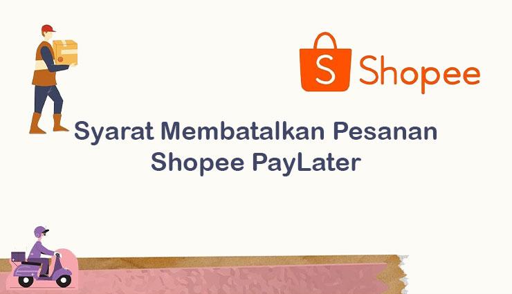 Syarat Membatalkan Transaksi Pakai Shopee PayLater